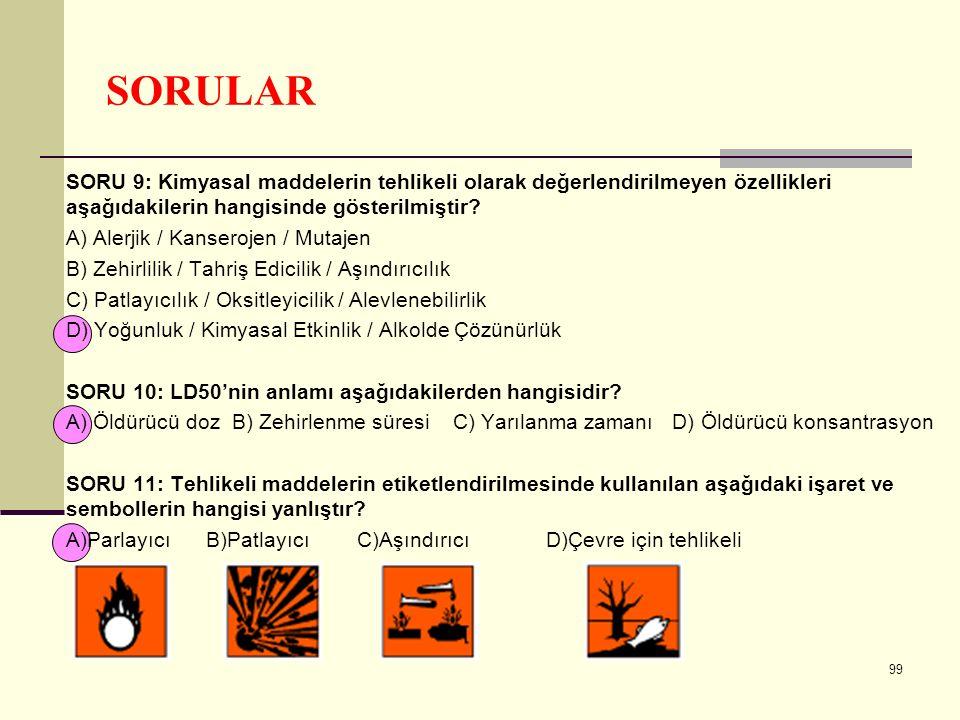 SORULAR SORU 9: Kimyasal maddelerin tehlikeli olarak değerlendirilmeyen özellikleri aşağıdakilerin hangisinde gösterilmiştir