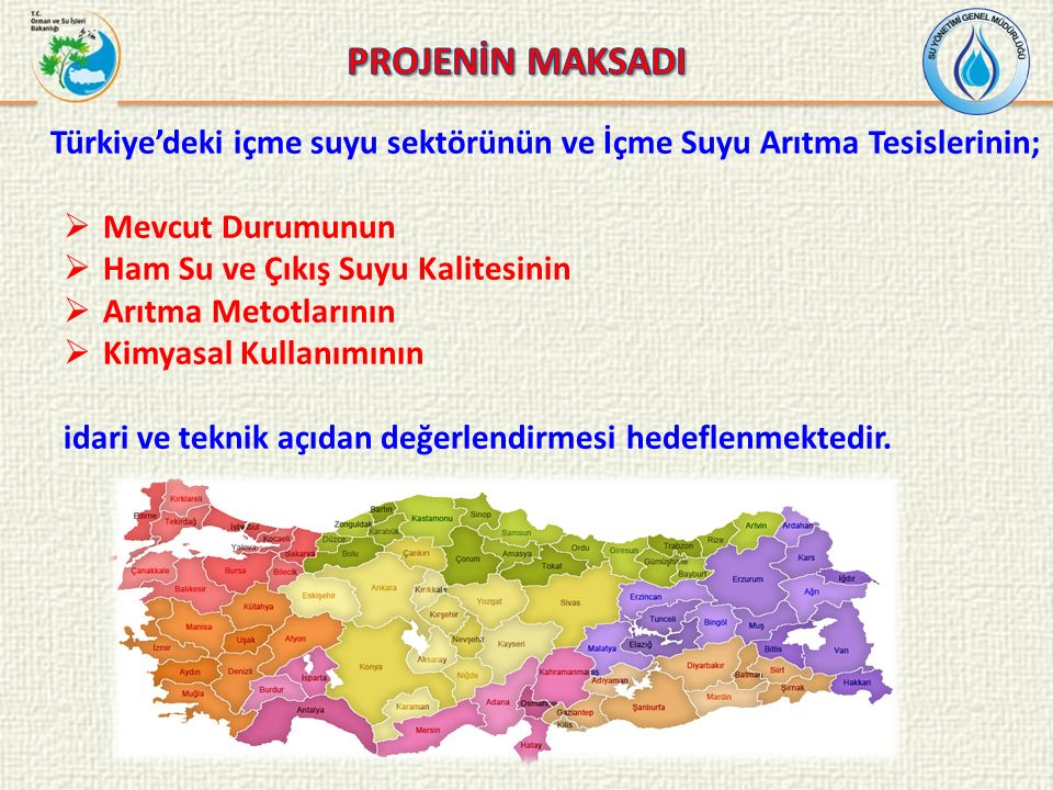 PROJENİN MAKSADI Türkiye'deki içme suyu sektörünün ve İçme Suyu Arıtma Tesislerinin; Mevcut Durumunun.