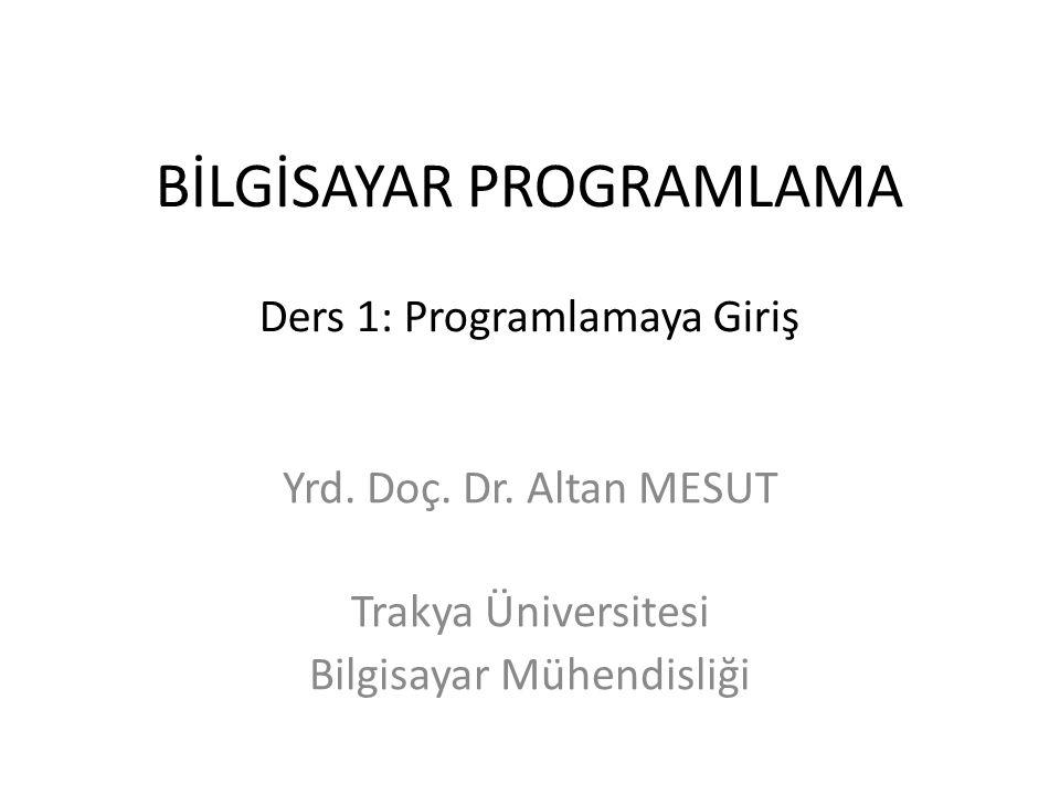 BİLGİSAYAR PROGRAMLAMA Ders 1: Programlamaya Giriş