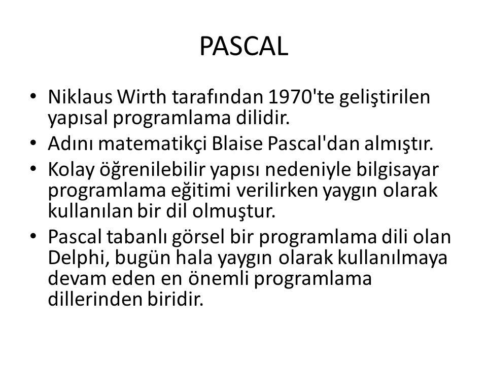 PASCAL Niklaus Wirth tarafından 1970 te geliştirilen yapısal programlama dilidir. Adını matematikçi Blaise Pascal dan almıştır.