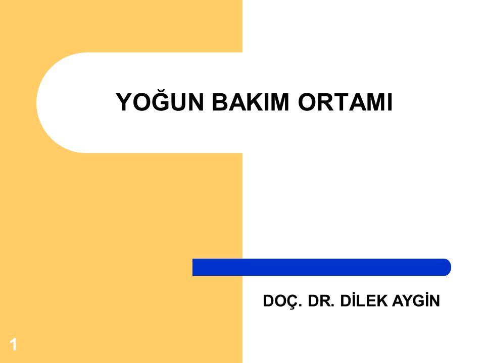 YOĞUN BAKIM ORTAMI DOÇ. DR. DİLEK AYGİN
