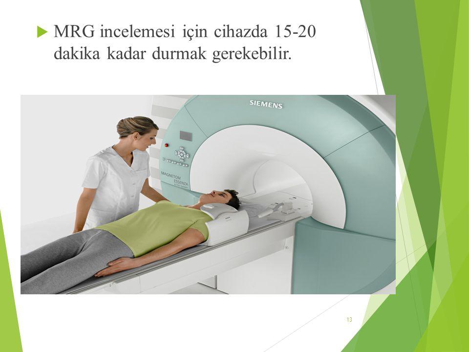MRG incelemesi için cihazda 15-20 dakika kadar durmak gerekebilir.