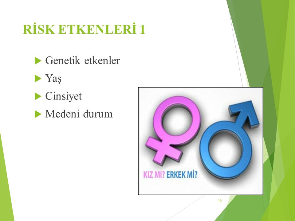 RİSK ETKENLERİ 1 Genetik etkenler Yaş Cinsiyet Medeni durum