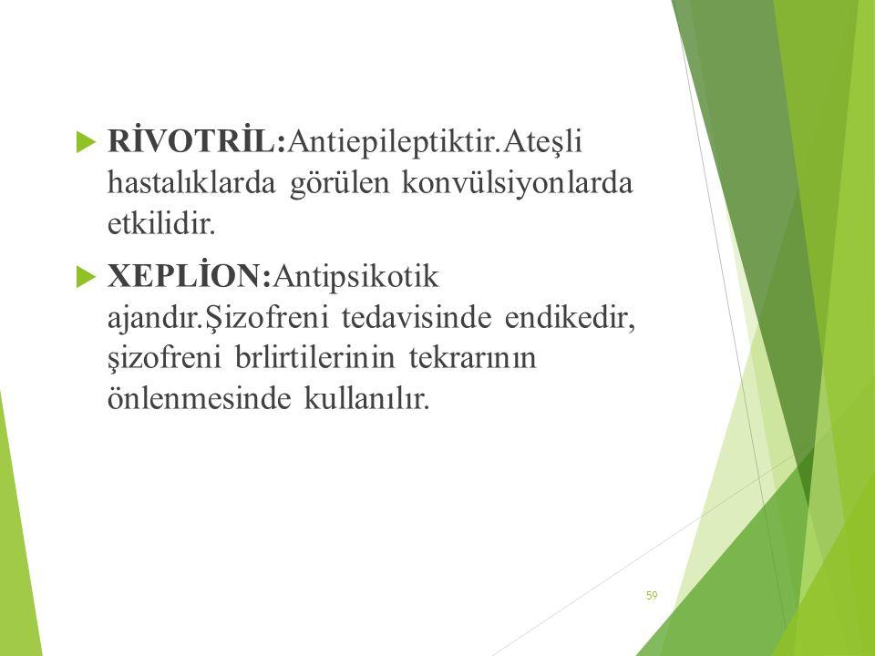 RİVOTRİL:Antiepileptiktir
