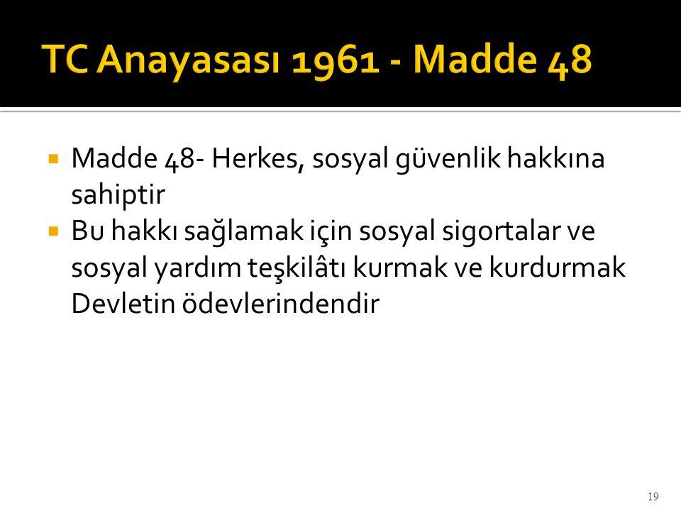 TC Anayasası 1961 - Madde 48 Madde 48- Herkes, sosyal güvenlik hakkına sahiptir.