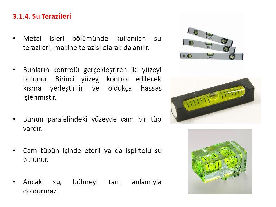 3.1.4. Su Terazileri Metal işleri bölümünde kullanılan su terazileri, makine terazisi olarak da anılır.