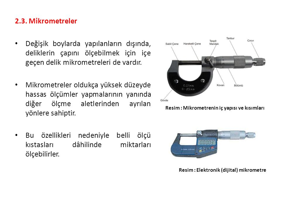 2.3. Mikrometreler Değişik boylarda yapılanların dışında, deliklerin çapını ölçebilmek için içe geçen delik mikrometreleri de vardır.