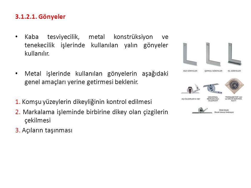 3.1.2.1. Gönyeler Kaba tesviyecilik, metal konstrüksiyon ve tenekecilik işlerinde kullanılan yalın gönyeler kullanılır.