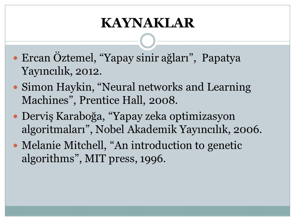 KAYNAKLAR Ercan Öztemel, Yapay sinir ağları , Papatya Yayıncılık, 2012.