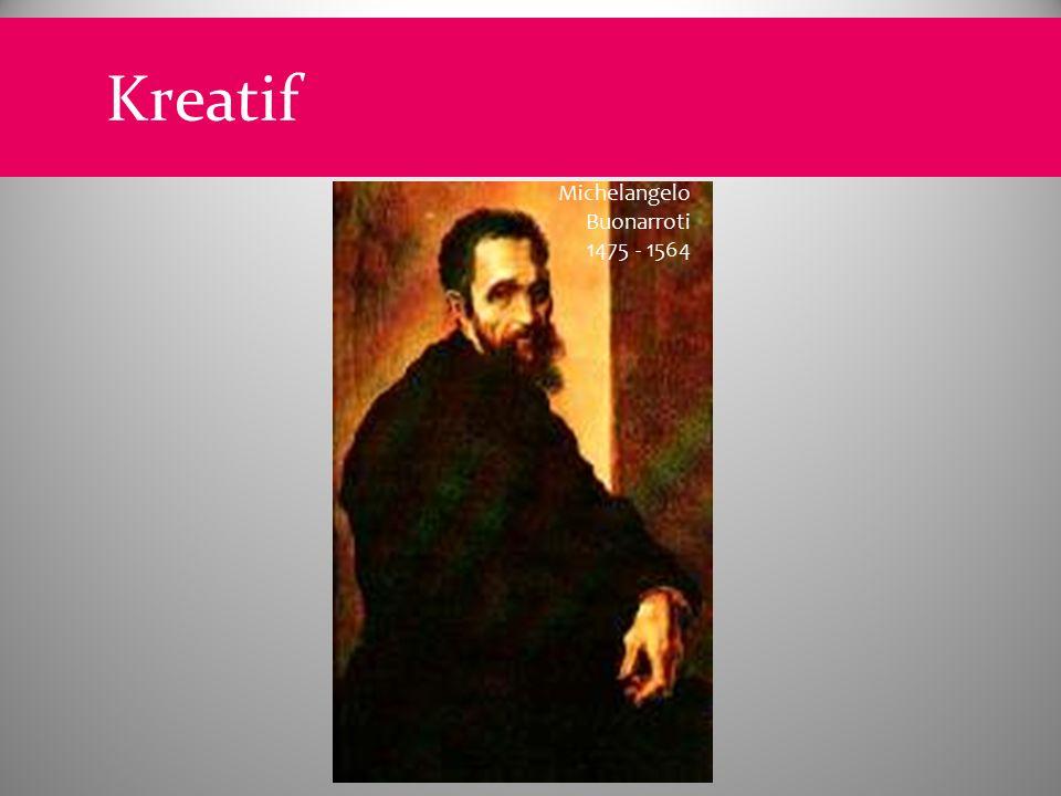 Kreatif Michelangelo Buonarroti 1475 - 1564