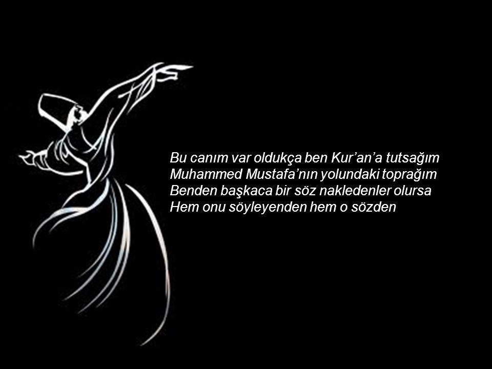 Bu canım var oldukça ben Kur'an'a tutsağım