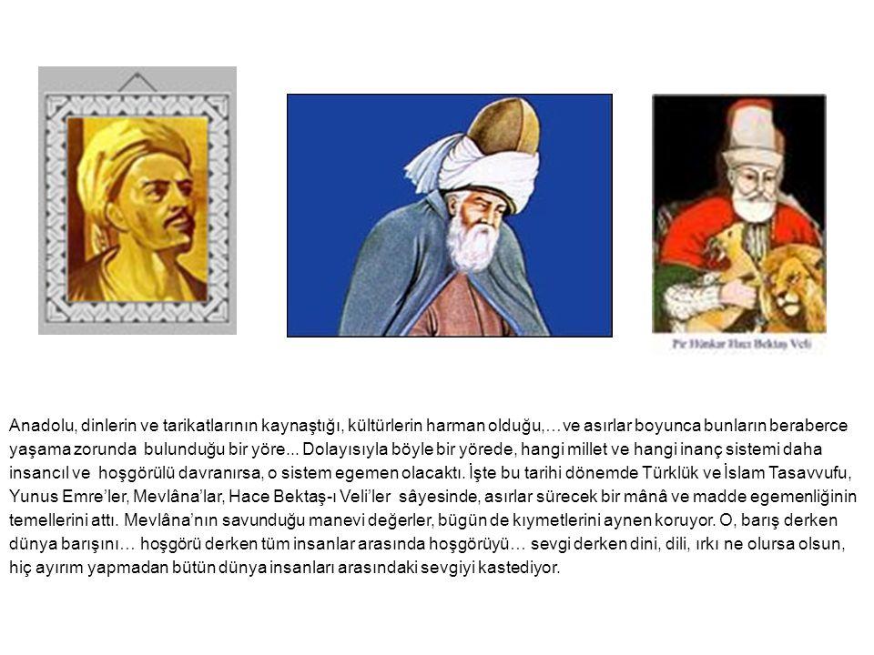 Anadolu, dinlerin ve tarikatlarının kaynaştığı, kültürlerin harman olduğu,…ve asırlar boyunca bunların beraberce
