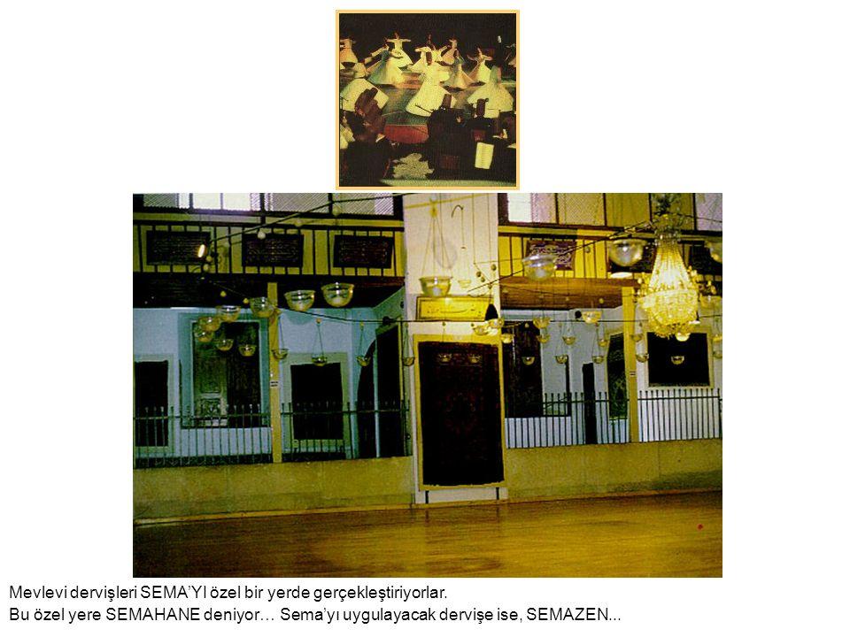 Mevlevi dervişleri SEMA'YI özel bir yerde gerçekleştiriyorlar.