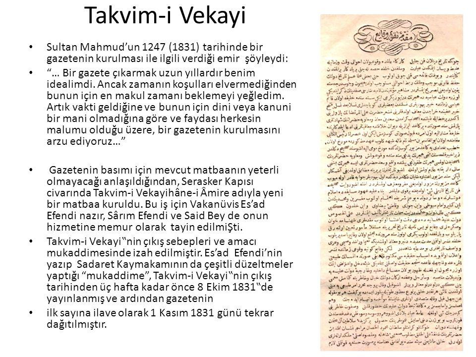 Takvim-i Vekayi Sultan Mahmud'un 1247 (1831) tarihinde bir gazetenin kurulması ile ilgili verdiği emir şöyleydi: