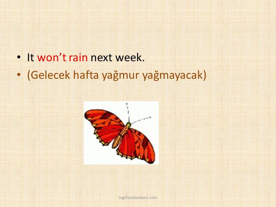 (Gelecek hafta yağmur yağmayacak)
