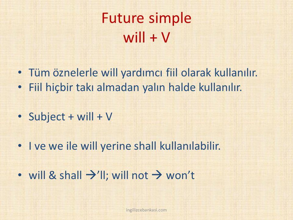 Future simple will + V Tüm öznelerle will yardımcı fiil olarak kullanılır. Fiil hiçbir takı almadan yalın halde kullanılır.
