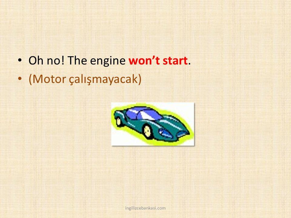 Oh no! The engine won't start. (Motor çalışmayacak)