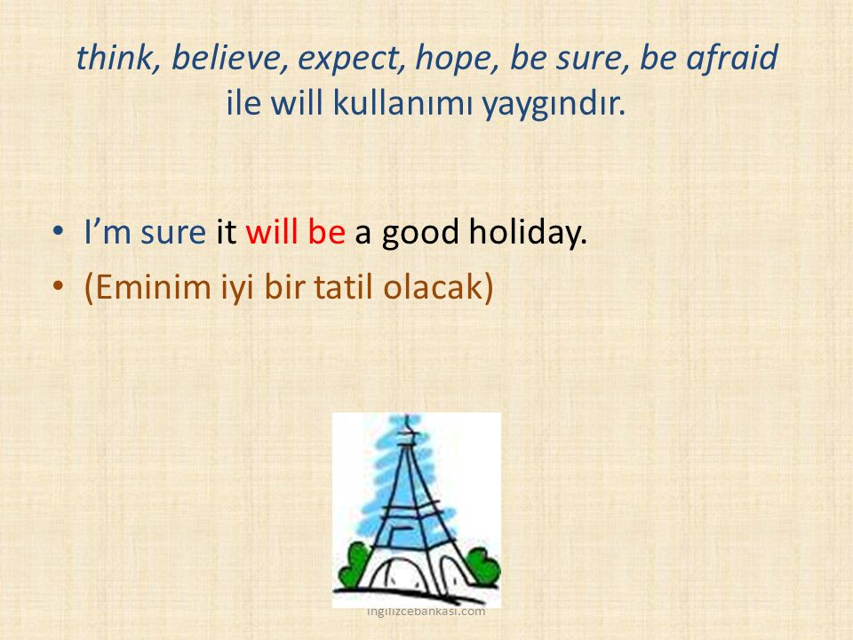 I'm sure it will be a good holiday. (Eminim iyi bir tatil olacak)