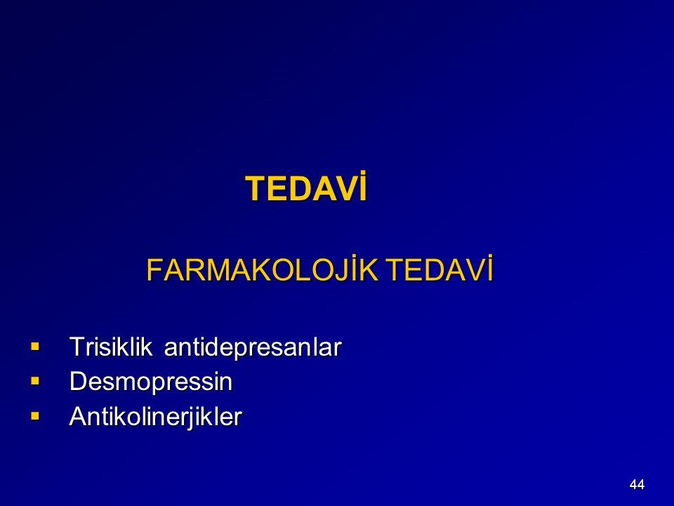 TEDAVİ FARMAKOLOJİK TEDAVİ Trisiklik antidepresanlar Desmopressin