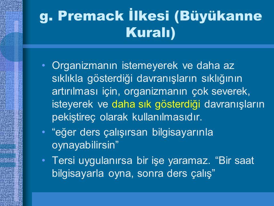 g. Premack İlkesi (Büyükanne Kuralı)