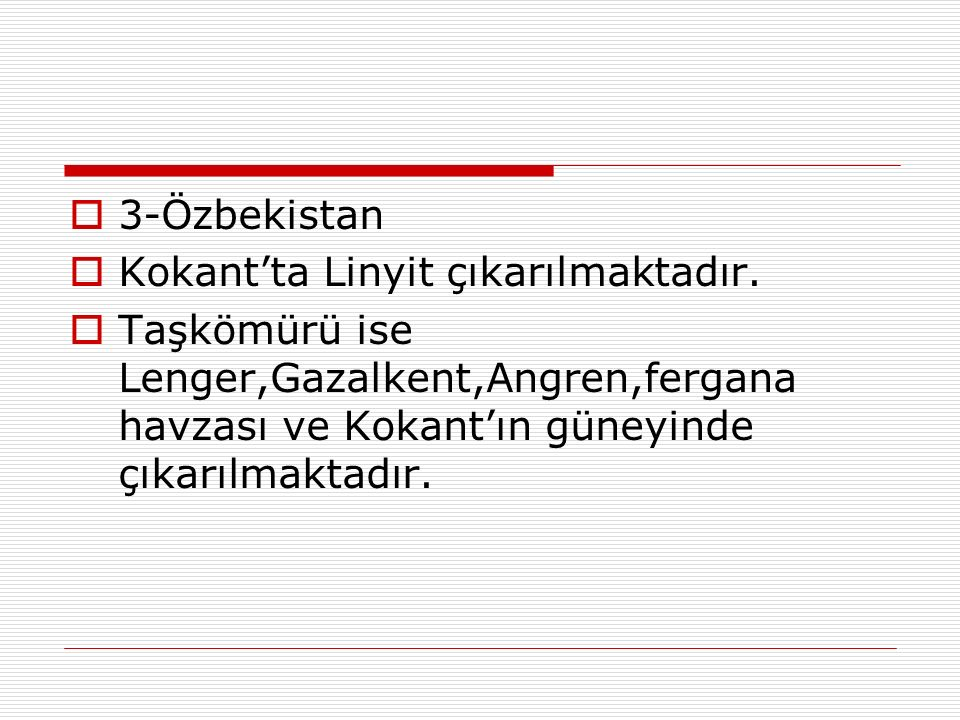 3-Özbekistan Kokant'ta Linyit çıkarılmaktadır.