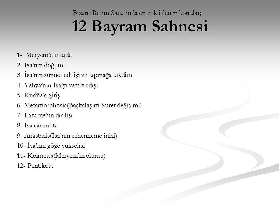 12 Bayram Sahnesi Bizans Resim Sanatında en çok işlenen konular;