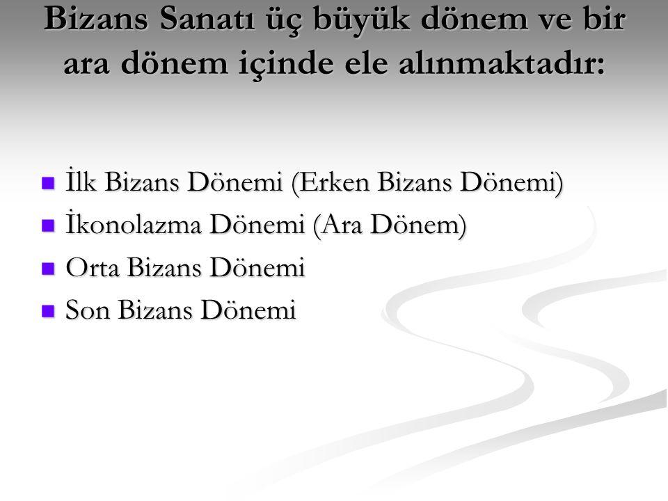 Bizans Sanatı üç büyük dönem ve bir ara dönem içinde ele alınmaktadır: