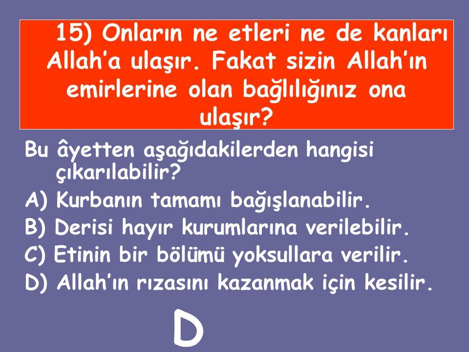 15) Onların ne etleri ne de kanları Allah'a ulaşır