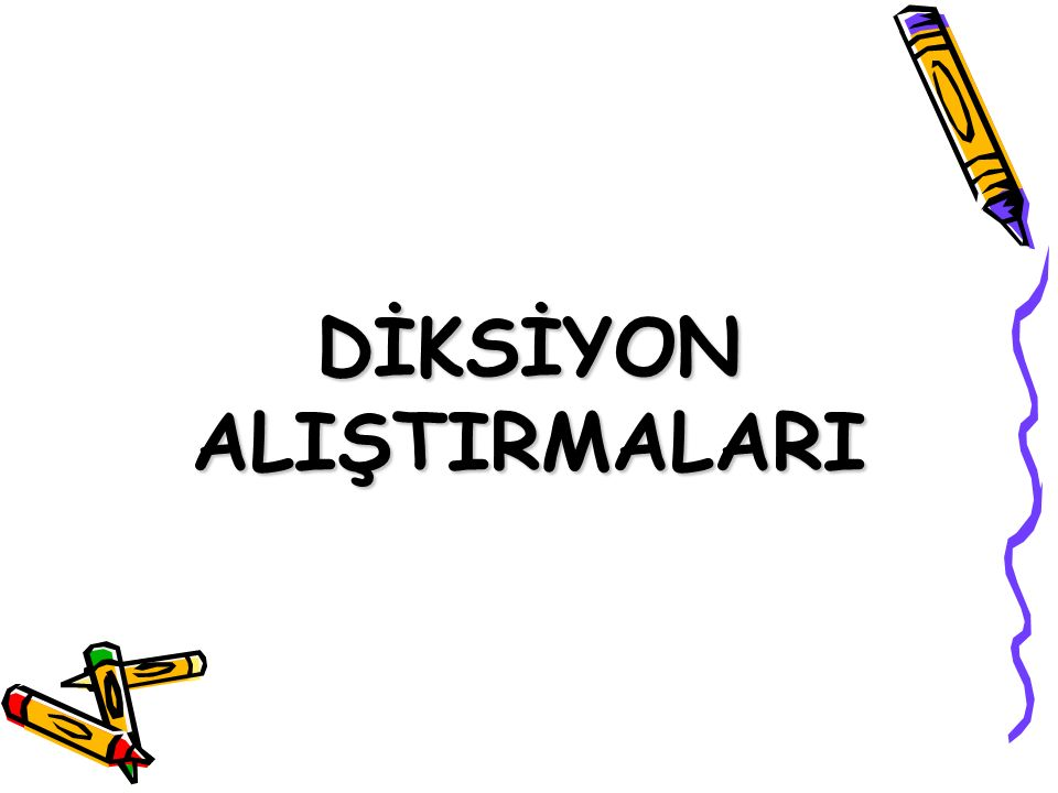 DİKSİYON ALIŞTIRMALARI
