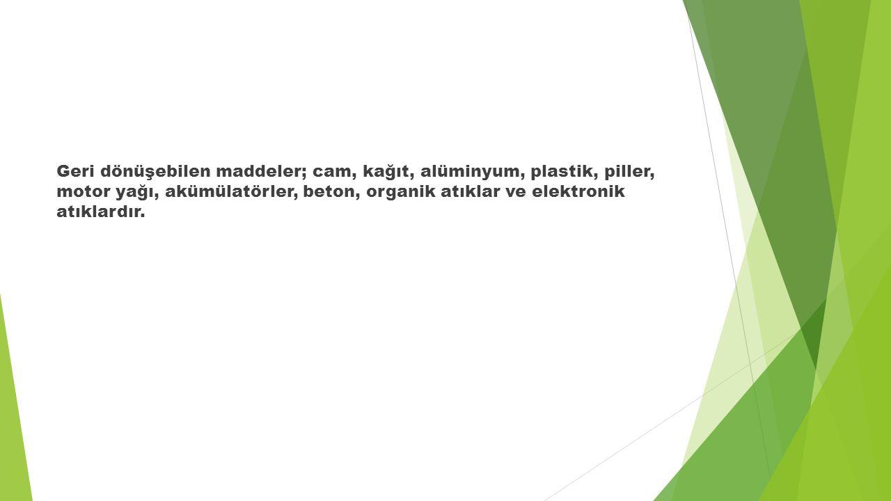 Geri dönüşebilen maddeler; cam, kağıt, alüminyum, plastik, piller, motor yağı, akümülatörler, beton, organik atıklar ve elektronik atıklardır.