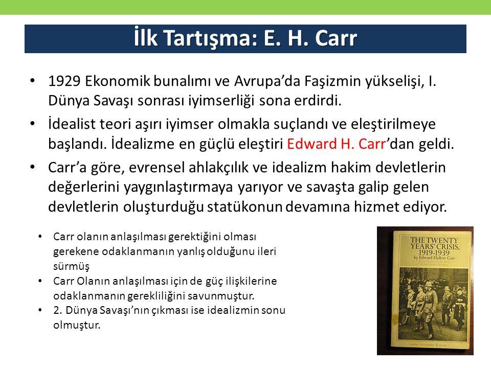 İlk Tartışma: E. H. Carr 1929 Ekonomik bunalımı ve Avrupa'da Faşizmin yükselişi, I. Dünya Savaşı sonrası iyimserliği sona erdirdi.