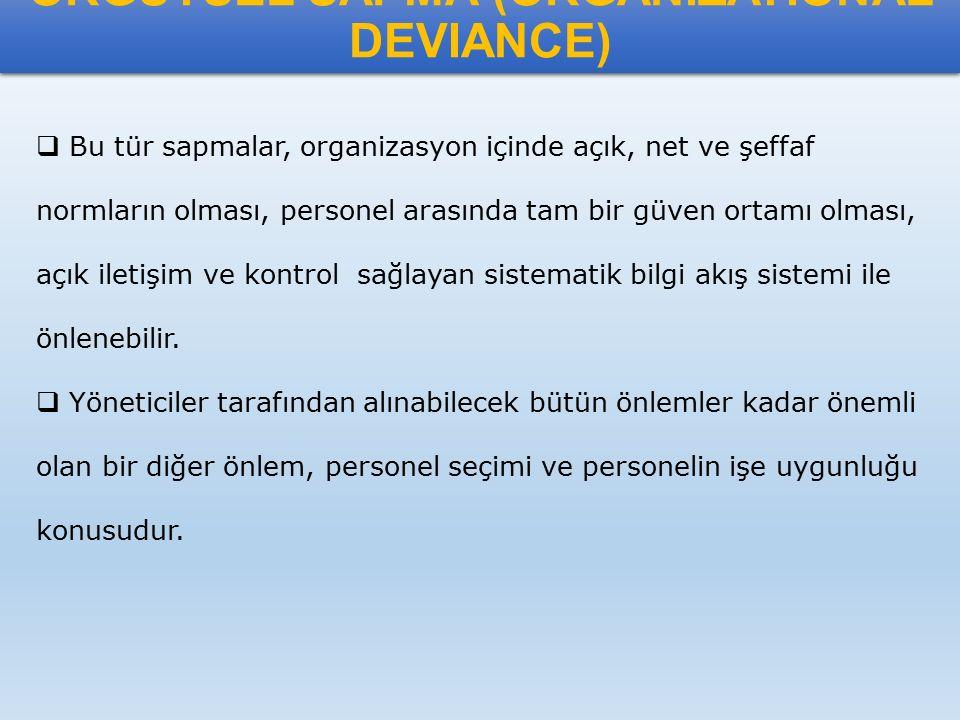 ÖRGÜTSEL SAPMA (ORGANIZATIONAL DEVIANCE)