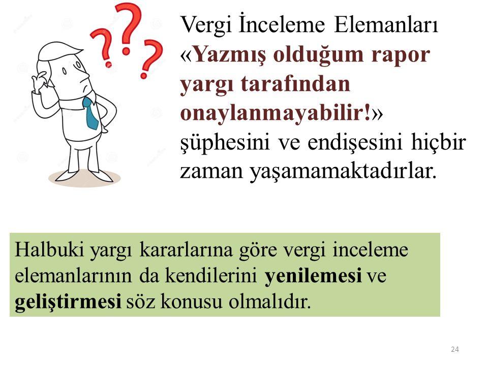 Vergi İnceleme Elemanları «Yazmış olduğum rapor yargı tarafından onaylanmayabilir!» şüphesini ve endişesini hiçbir zaman yaşamamaktadırlar.