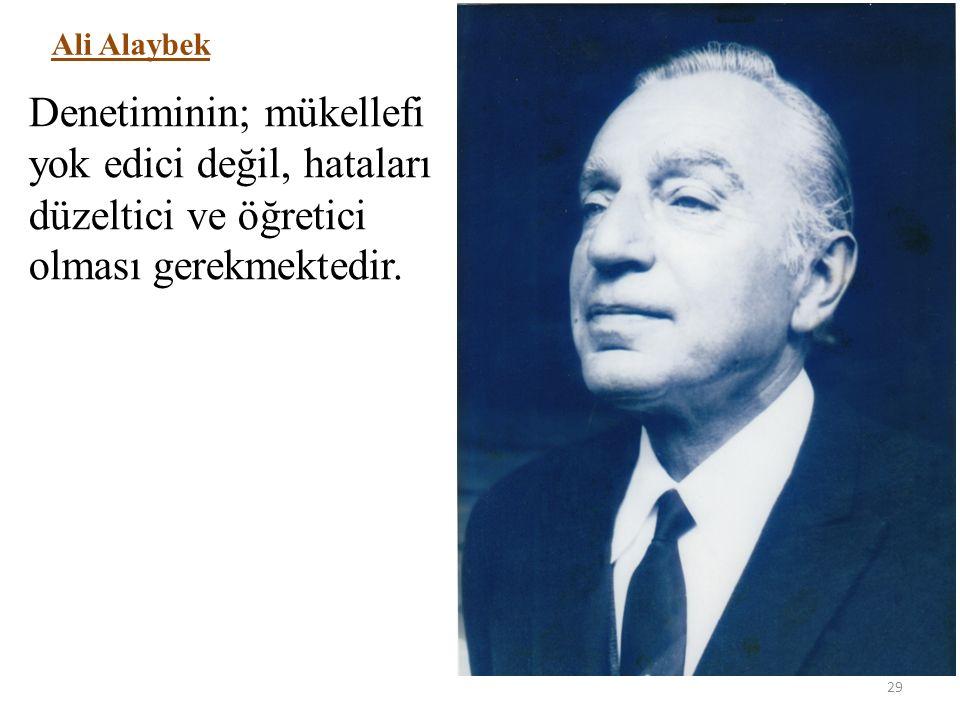 Ali Alaybek Denetiminin; mükellefi yok edici değil, hataları düzeltici ve öğretici olması gerekmektedir.