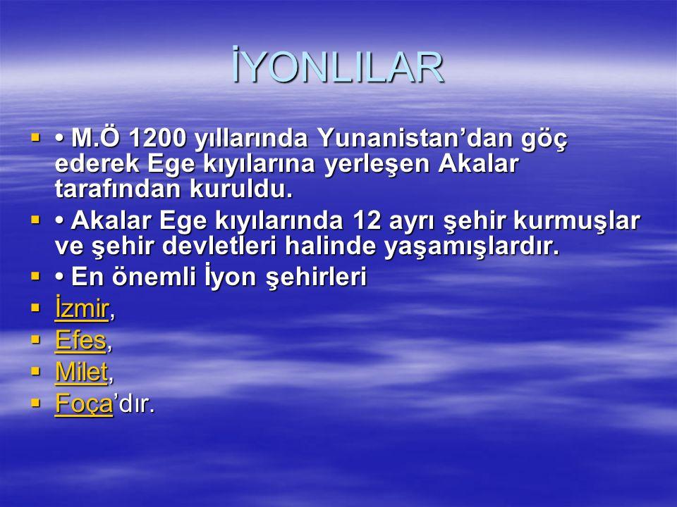 İYONLILAR • M.Ö 1200 yıllarında Yunanistan'dan göç ederek Ege kıyılarına yerleşen Akalar tarafından kuruldu.