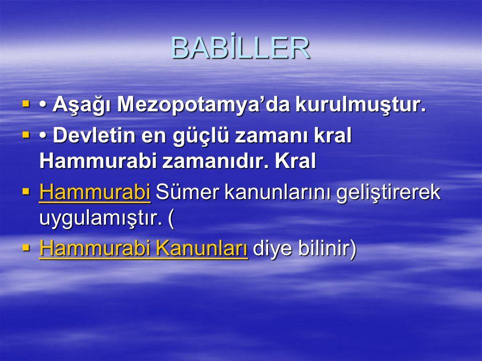 BABİLLER • Aşağı Mezopotamya'da kurulmuştur.