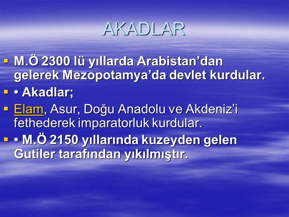AKADLAR M.Ö 2300 lü yıllarda Arabistan'dan gelerek Mezopotamya'da devlet kurdular. • Akadlar;