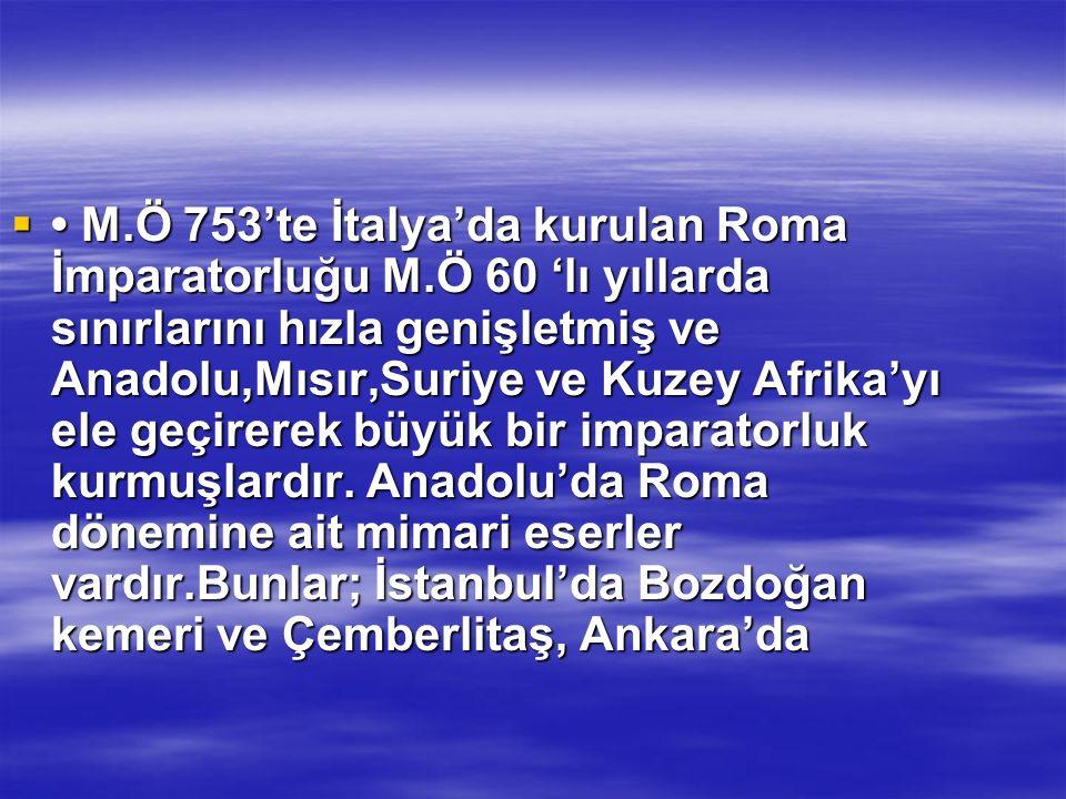 • M. Ö 753'te İtalya'da kurulan Roma İmparatorluğu M