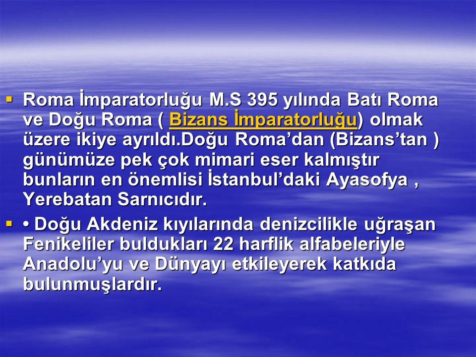 Roma İmparatorluğu M.S 395 yılında Batı Roma ve Doğu Roma ( Bizans İmparatorluğu) olmak üzere ikiye ayrıldı.Doğu Roma'dan (Bizans'tan ) günümüze pek çok mimari eser kalmıştır bunların en önemlisi İstanbul'daki Ayasofya , Yerebatan Sarnıcıdır.