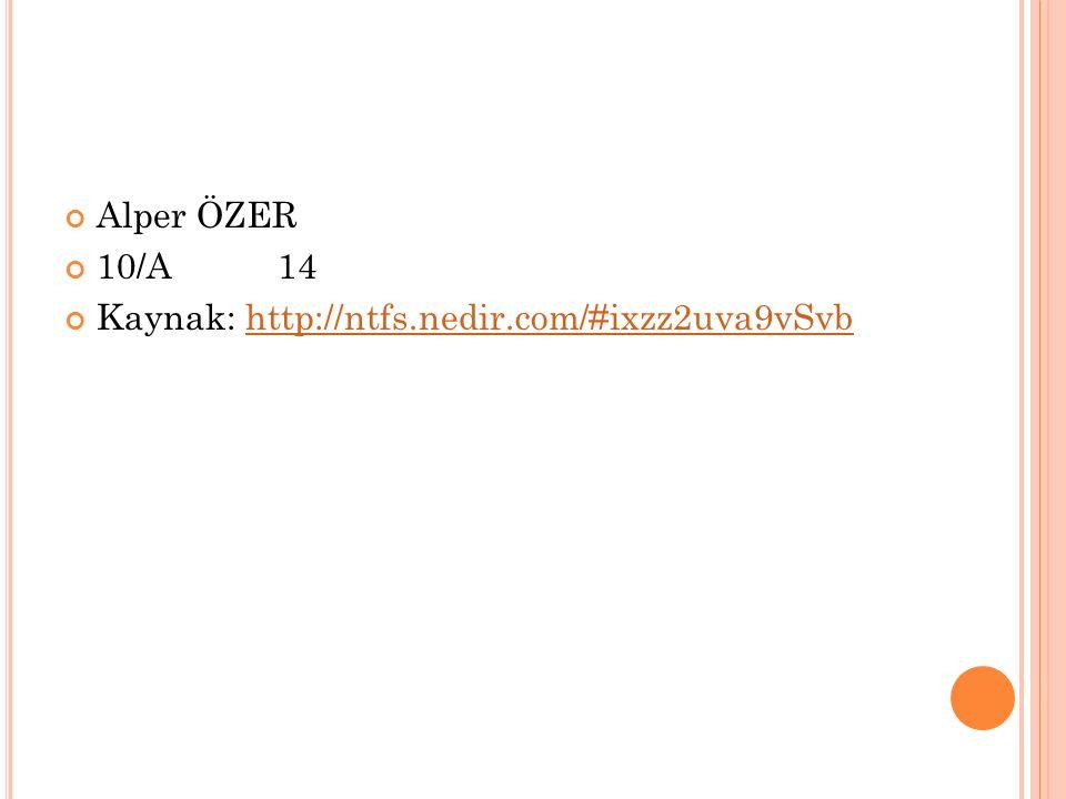 Alper ÖZER 10/A 14 Kaynak: http://ntfs.nedir.com/#ixzz2uva9vSvb