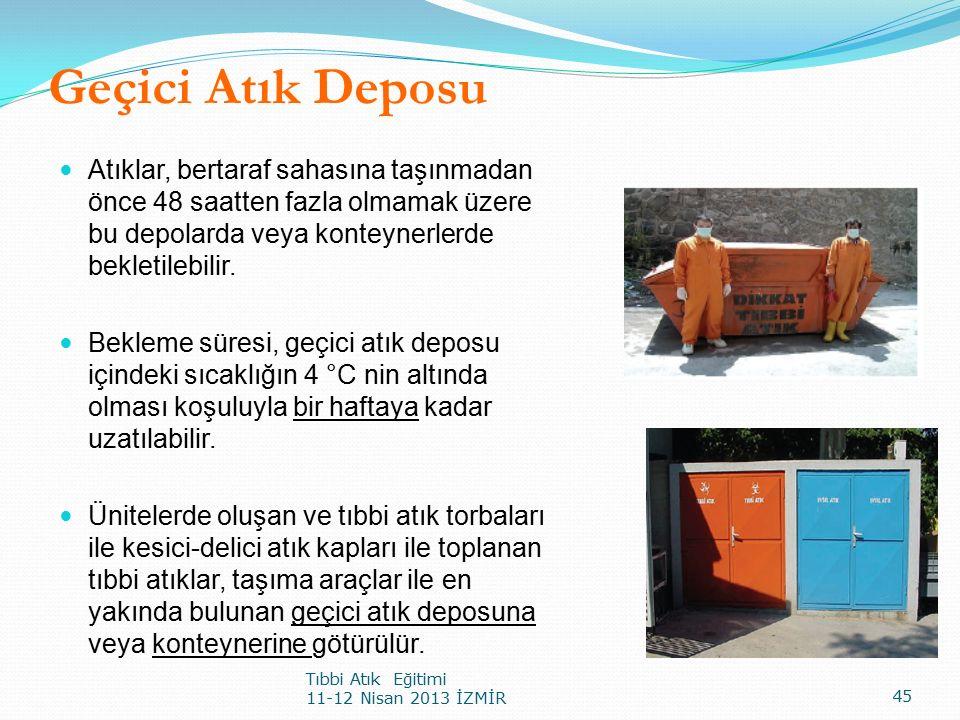 Geçici Atık Deposu Atıklar, bertaraf sahasına taşınmadan önce 48 saatten fazla olmamak üzere bu depolarda veya konteynerlerde bekletilebilir.