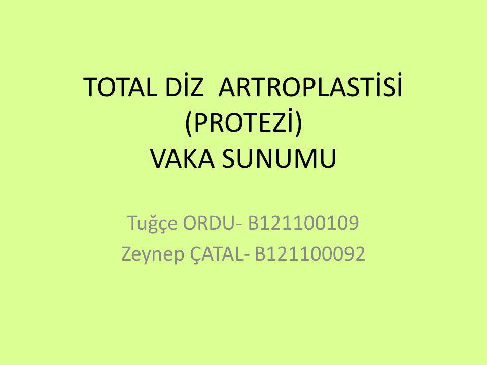 TOTAL DİZ ARTROPLASTİSİ (PROTEZİ) VAKA SUNUMU