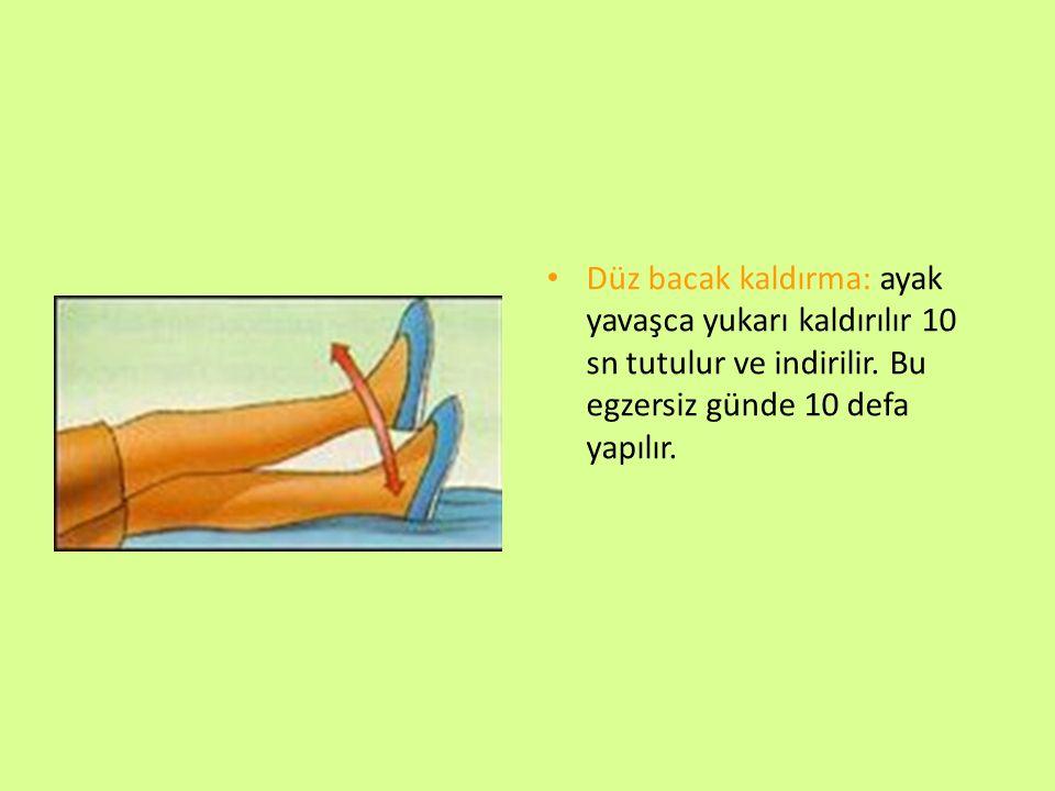 Düz bacak kaldırma: ayak yavaşca yukarı kaldırılır 10 sn tutulur ve indirilir.