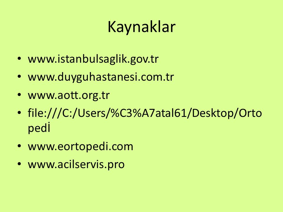 Kaynaklar www.istanbulsaglik.gov.tr www.duyguhastanesi.com.tr