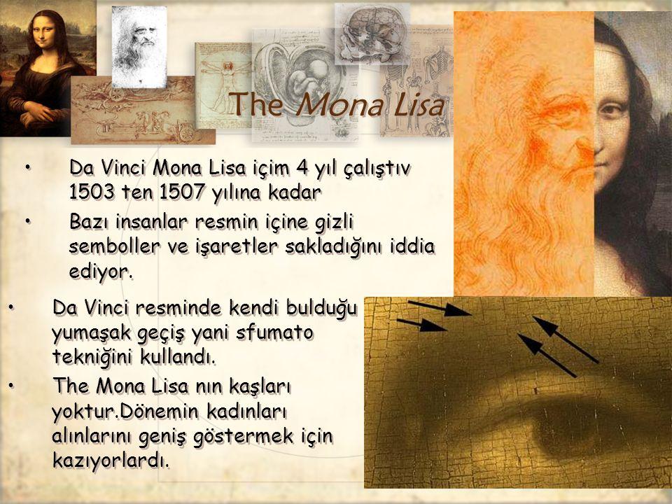 The Mona Lisa Da Vinci Mona Lisa içim 4 yıl çalıştıv 1503 ten 1507 yılına kadar.