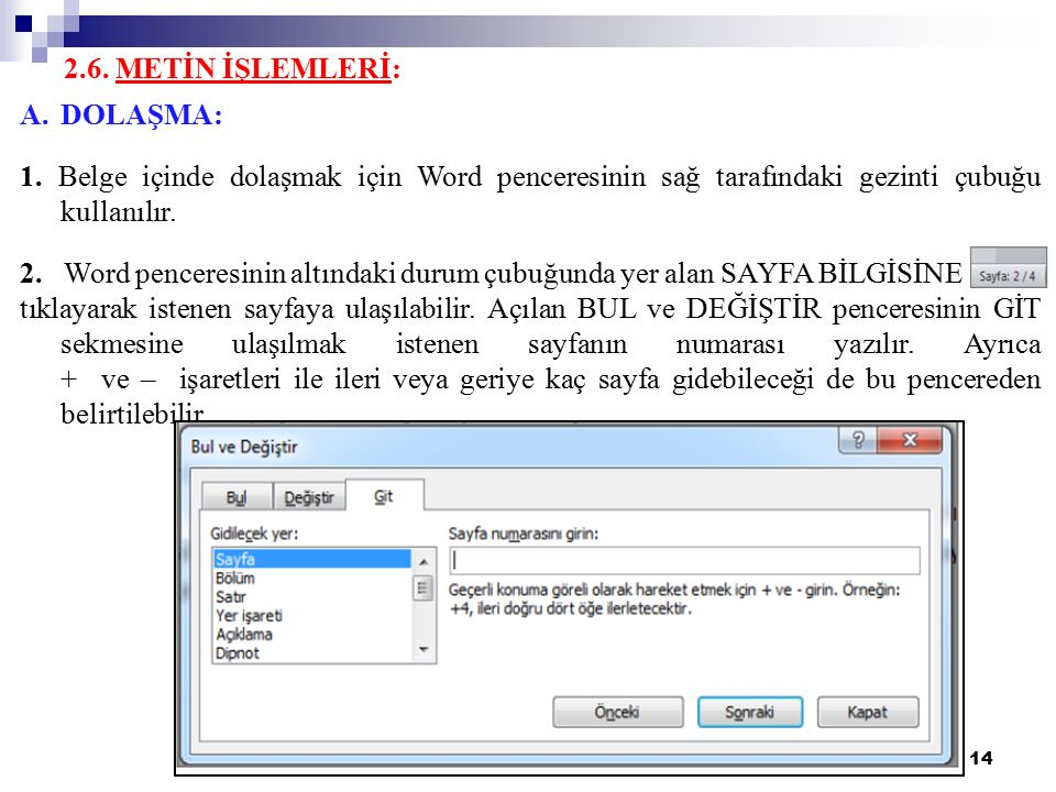 2.6. METİN İŞLEMLERİ: DOLAŞMA: 1. Belge içinde dolaşmak için Word penceresinin sağ tarafındaki gezinti çubuğu kullanılır.