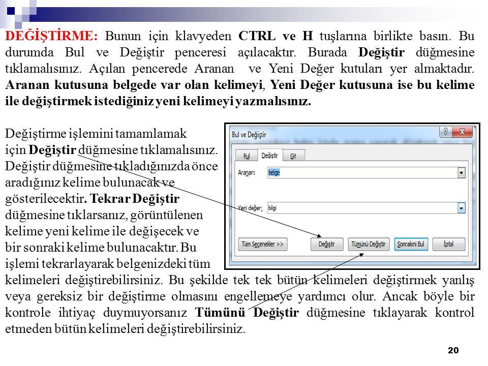 DEĞİŞTİRME: Bunun için klavyeden CTRL ve H tuşlarına birlikte basın