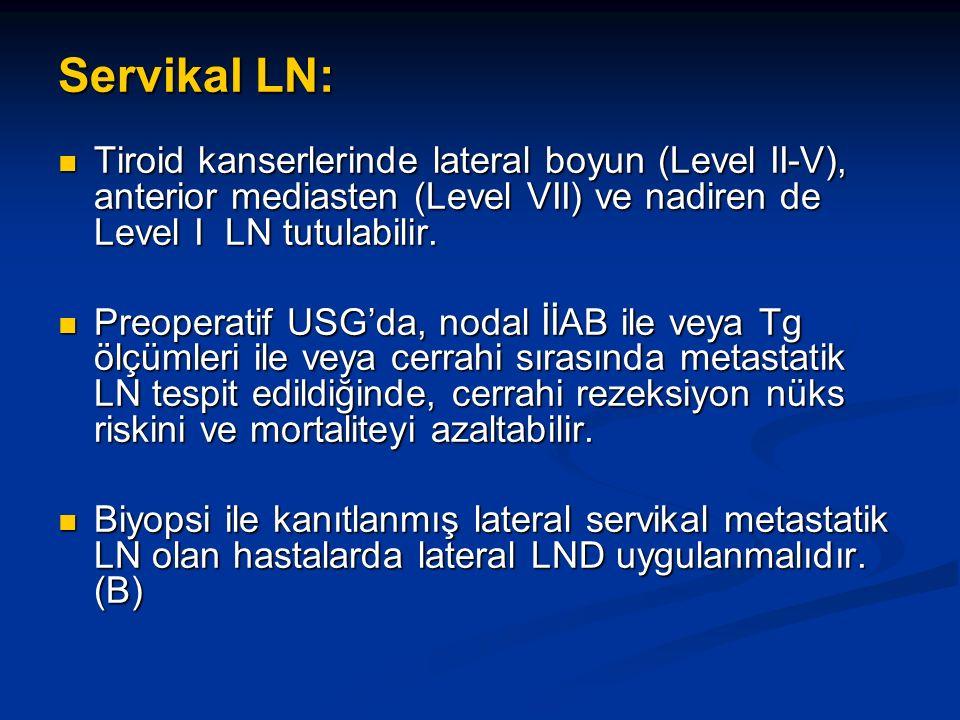 Servikal LN: Tiroid kanserlerinde lateral boyun (Level II-V), anterior mediasten (Level VII) ve nadiren de Level I LN tutulabilir.