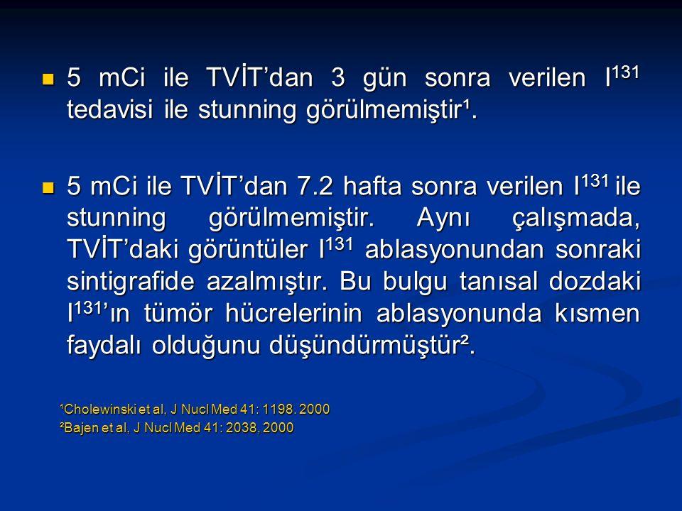 5 mCi ile TVİT'dan 3 gün sonra verilen I131 tedavisi ile stunning görülmemiştir¹.