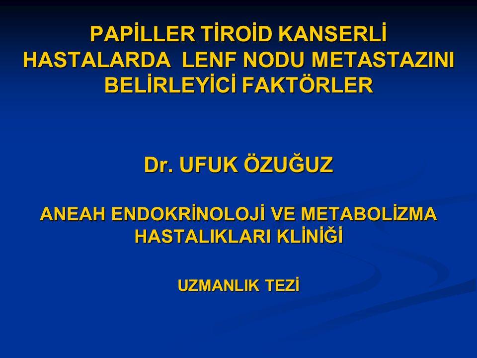 PAPİLLER TİROİD KANSERLİ HASTALARDA LENF NODU METASTAZINI BELİRLEYİCİ FAKTÖRLER Dr.